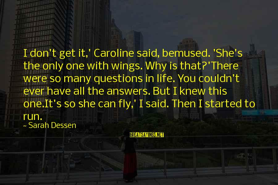 Wings To Fly Sayings By Sarah Dessen: I don't get it,' Caroline said, bemused. 'She's the only one with wings. Why is