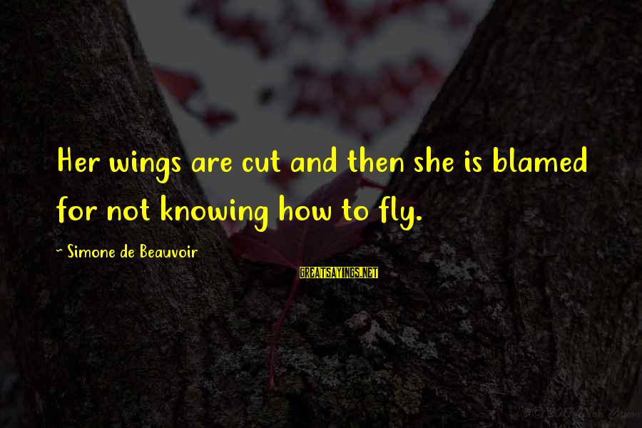 Wings To Fly Sayings By Simone De Beauvoir: Her wings are cut and then she is blamed for not knowing how to fly.