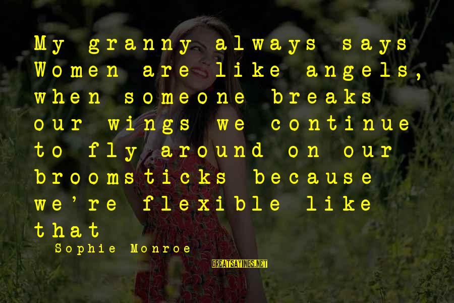 Wings To Fly Sayings By Sophie Monroe: My granny always says Women are like angels, when someone breaks our wings we continue