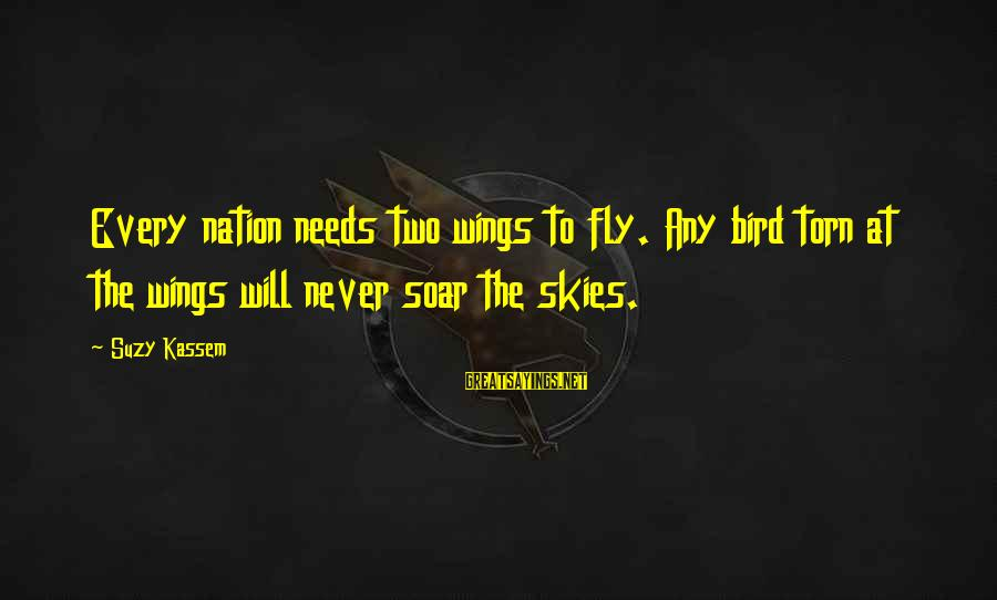 Wings To Fly Sayings By Suzy Kassem: Every nation needs two wings to fly. Any bird torn at the wings will never