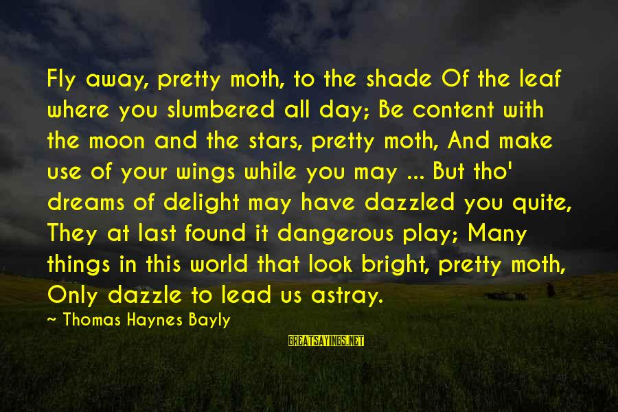 Wings To Fly Sayings By Thomas Haynes Bayly: Fly away, pretty moth, to the shade Of the leaf where you slumbered all day;