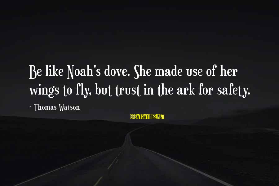 Wings To Fly Sayings By Thomas Watson: Be like Noah's dove. She made use of her wings to fly, but trust in