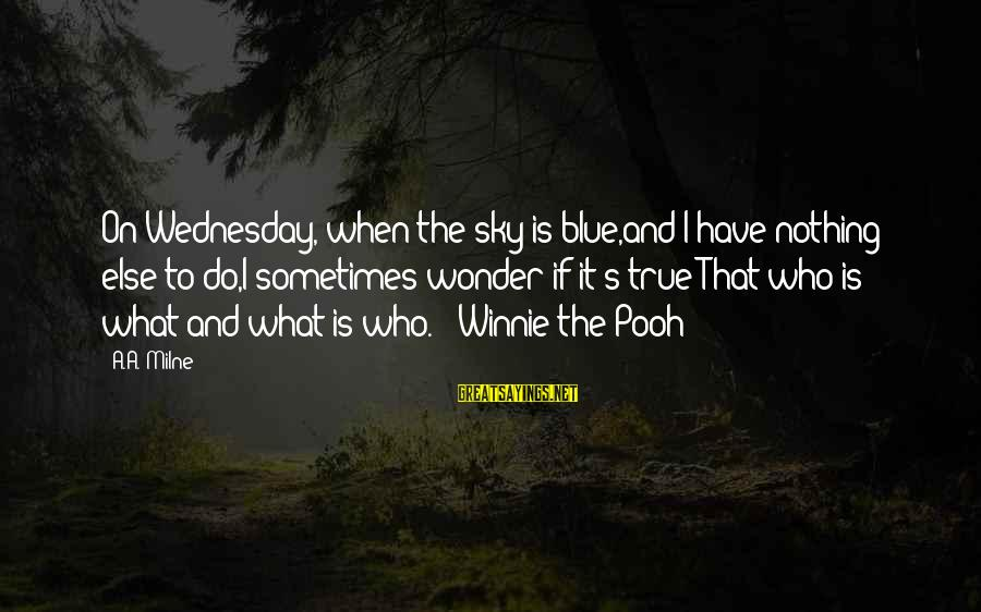 Winnie L'ourson Sayings By A.A. Milne: On Wednesday, when the sky is blue,and I have nothing else to do,I sometimes wonder
