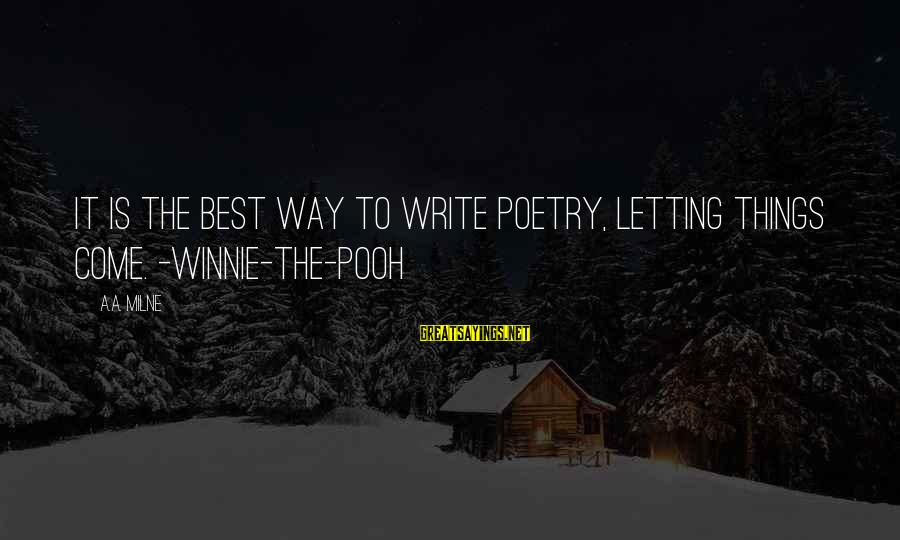 Winnie L'ourson Sayings By A.A. Milne: It is the best way to write poetry, letting things come. -Winnie-the-Pooh