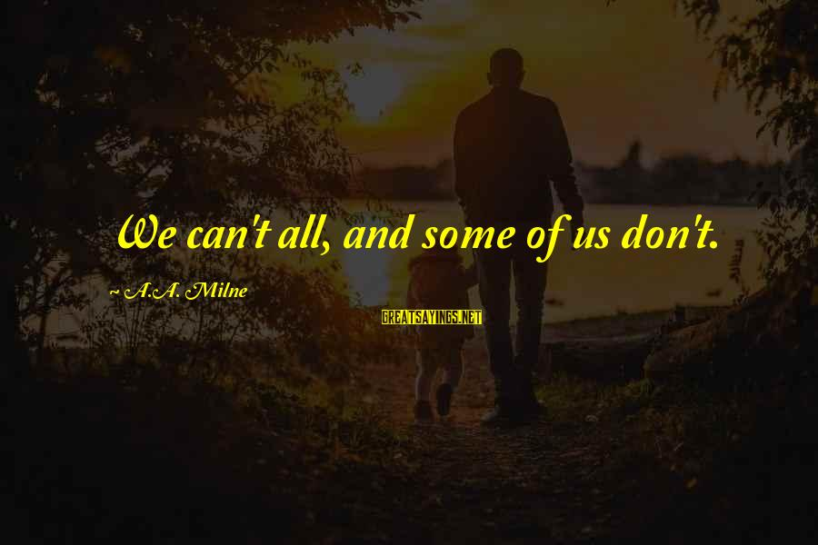 Winnie L'ourson Sayings By A.A. Milne: We can't all, and some of us don't.