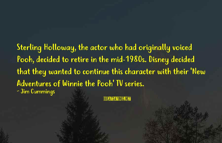 Winnie L'ourson Sayings By Jim Cummings: Sterling Holloway, the actor who had originally voiced Pooh, decided to retire in the mid-1980s.