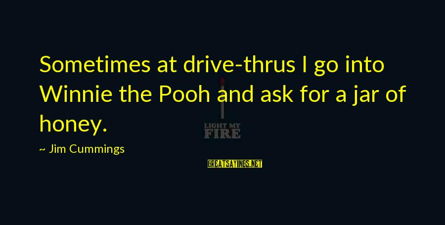 Winnie L'ourson Sayings By Jim Cummings: Sometimes at drive-thrus I go into Winnie the Pooh and ask for a jar of