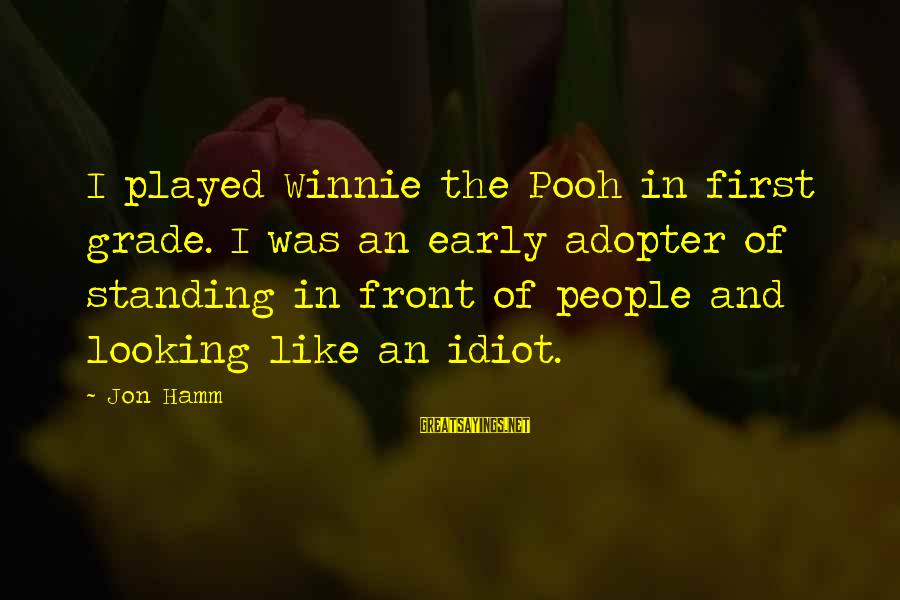 Winnie L'ourson Sayings By Jon Hamm: I played Winnie the Pooh in first grade. I was an early adopter of standing