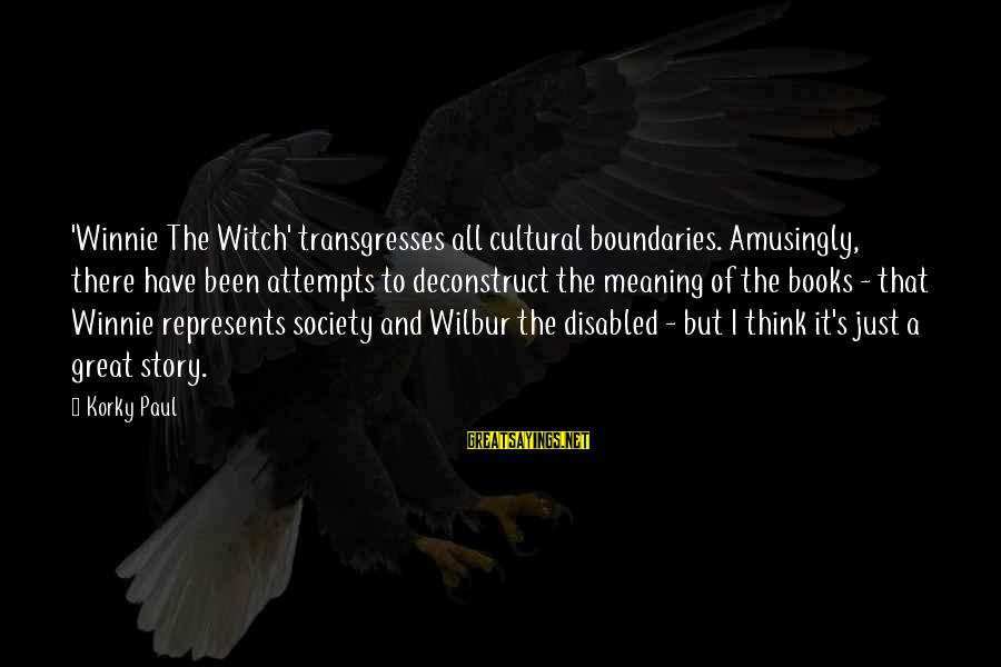 Winnie L'ourson Sayings By Korky Paul: 'Winnie The Witch' transgresses all cultural boundaries. Amusingly, there have been attempts to deconstruct the