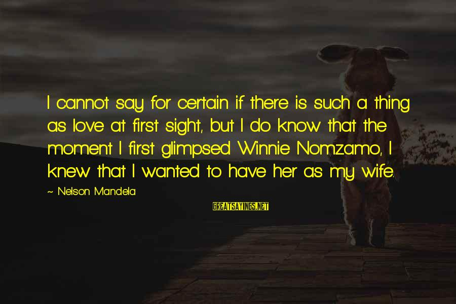 Winnie L'ourson Sayings By Nelson Mandela: I cannot say for certain if there is such a thing as love at first