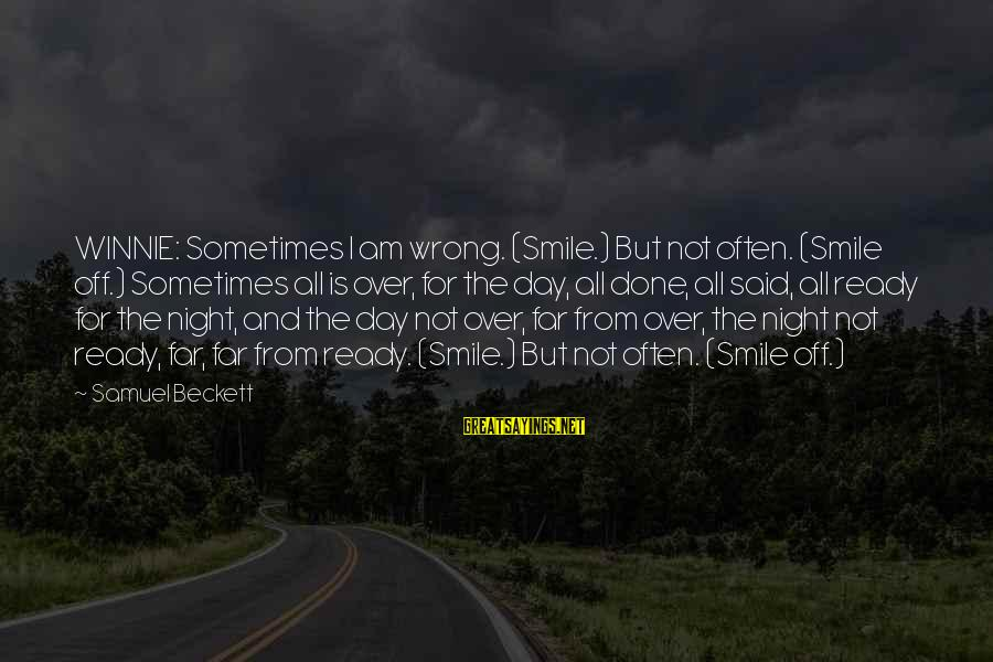 Winnie L'ourson Sayings By Samuel Beckett: WINNIE: Sometimes I am wrong. (Smile.) But not often. (Smile off.) Sometimes all is over,