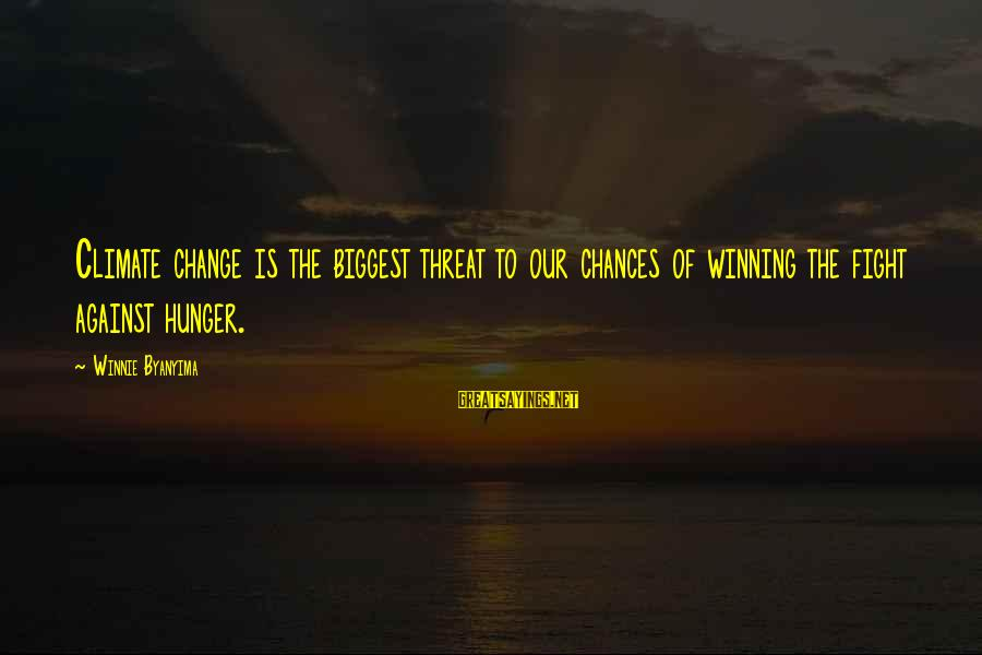 Winnie L'ourson Sayings By Winnie Byanyima: Climate change is the biggest threat to our chances of winning the fight against hunger.
