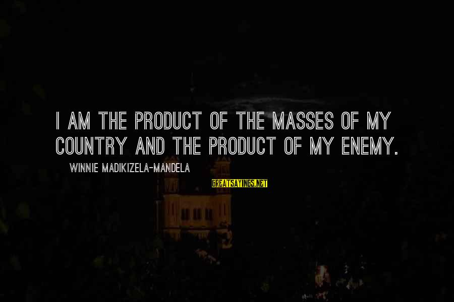 Winnie L'ourson Sayings By Winnie Madikizela-Mandela: I am the product of the masses of my country and the product of my