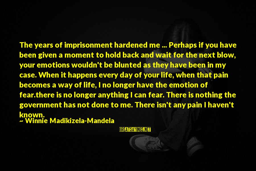 Winnie L'ourson Sayings By Winnie Madikizela-Mandela: The years of imprisonment hardened me ... Perhaps if you have been given a moment