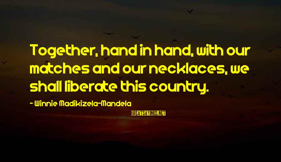 Winnie L'ourson Sayings By Winnie Madikizela-Mandela: Together, hand in hand, with our matches and our necklaces, we shall liberate this country.