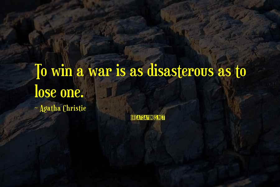 Winning A War Sayings By Agatha Christie: To win a war is as disasterous as to lose one.