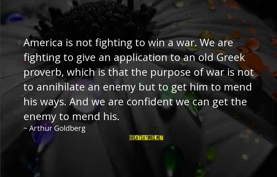 Winning A War Sayings By Arthur Goldberg: America is not fighting to win a war. We are fighting to give an application