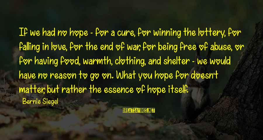 Winning A War Sayings By Bernie Siegel: If we had no hope - for a cure, for winning the lottery, for falling
