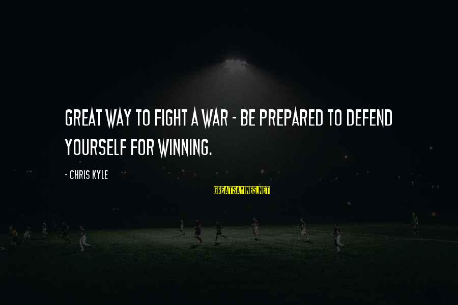 Winning A War Sayings By Chris Kyle: Great way to fight a war - be prepared to defend yourself for winning.