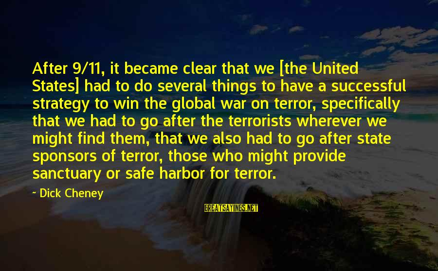 Winning A War Sayings By Dick Cheney: After 9/11, it became clear that we [the United States] had to do several things