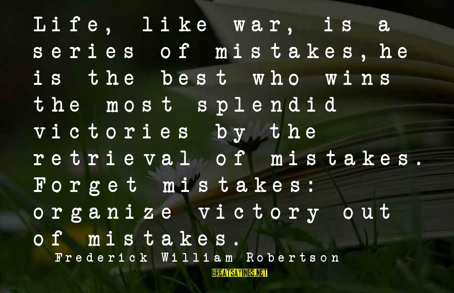 Winning A War Sayings By Frederick William Robertson: Life, like war, is a series of mistakes,he is the best who wins the most