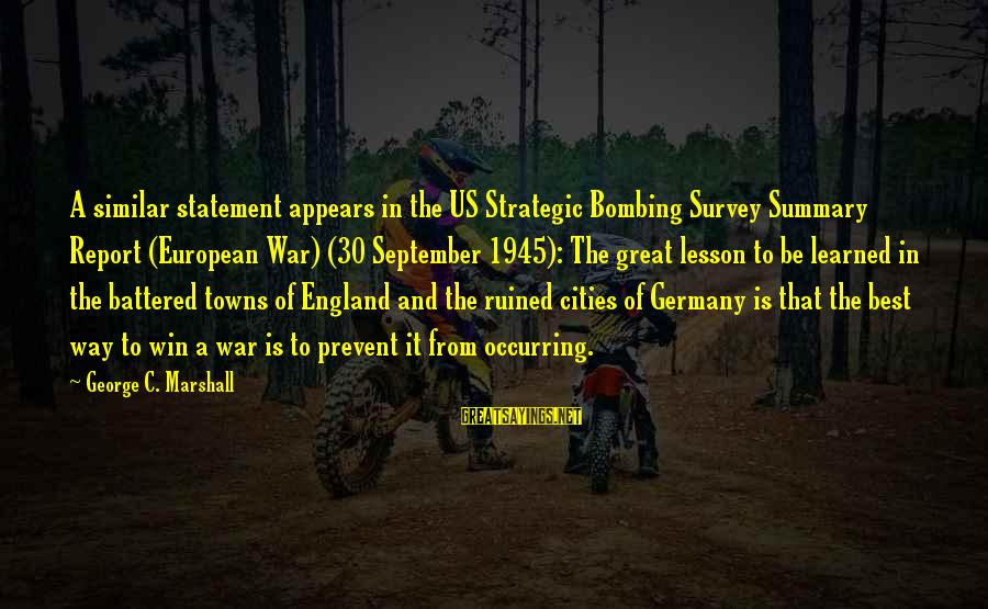Winning A War Sayings By George C. Marshall: A similar statement appears in the US Strategic Bombing Survey Summary Report (European War) (30