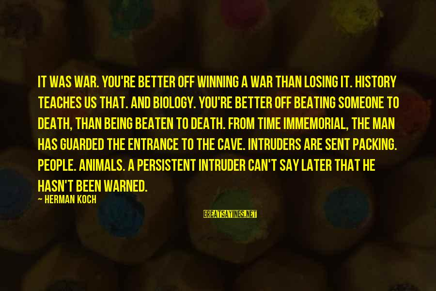 Winning A War Sayings By Herman Koch: It was war. You're better off winning a war than losing it. History teaches us