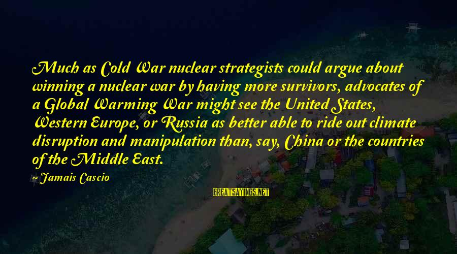 Winning A War Sayings By Jamais Cascio: Much as Cold War nuclear strategists could argue about winning a nuclear war by having