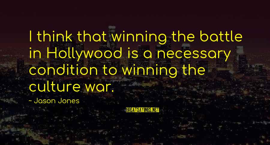 Winning A War Sayings By Jason Jones: I think that winning the battle in Hollywood is a necessary condition to winning the