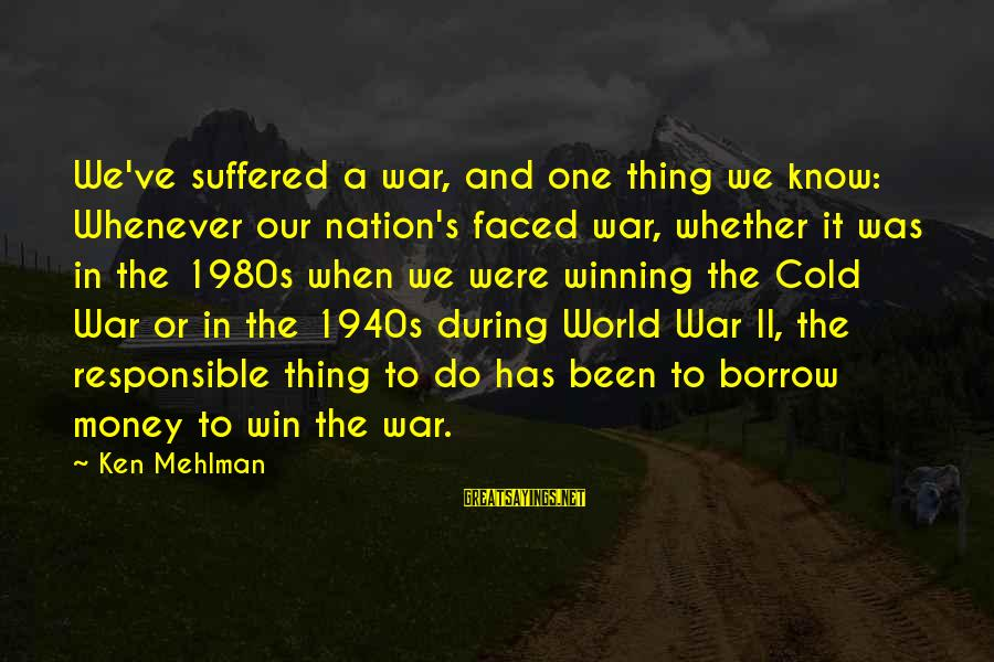 Winning A War Sayings By Ken Mehlman: We've suffered a war, and one thing we know: Whenever our nation's faced war, whether