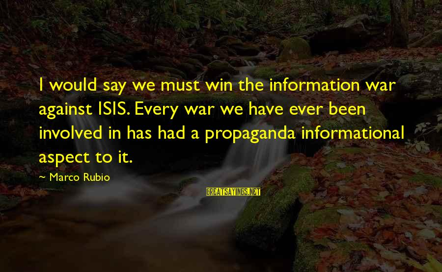 Winning A War Sayings By Marco Rubio: I would say we must win the information war against ISIS. Every war we have