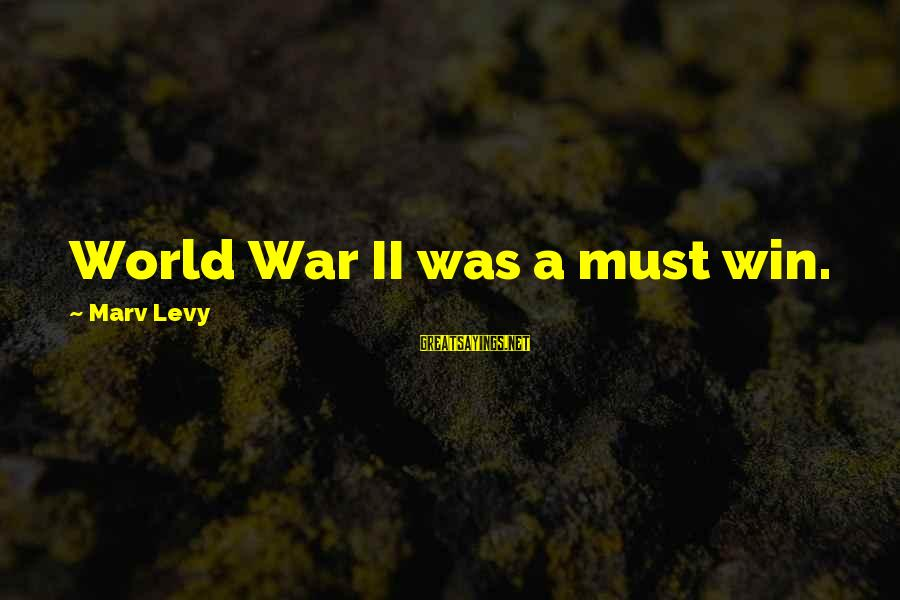 Winning A War Sayings By Marv Levy: World War II was a must win.