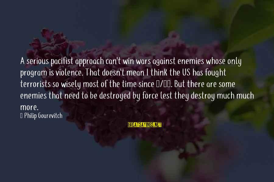 Winning A War Sayings By Philip Gourevitch: A serious pacifist approach can't win wars against enemies whose only program is violence. That