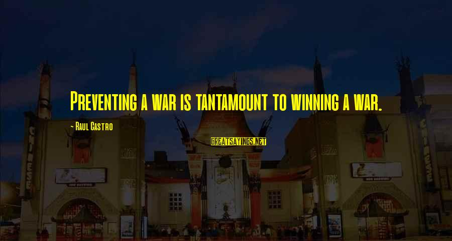 Winning A War Sayings By Raul Castro: Preventing a war is tantamount to winning a war.