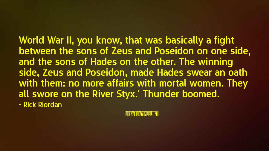 Winning A War Sayings By Rick Riordan: World War II, you know, that was basically a fight between the sons of Zeus