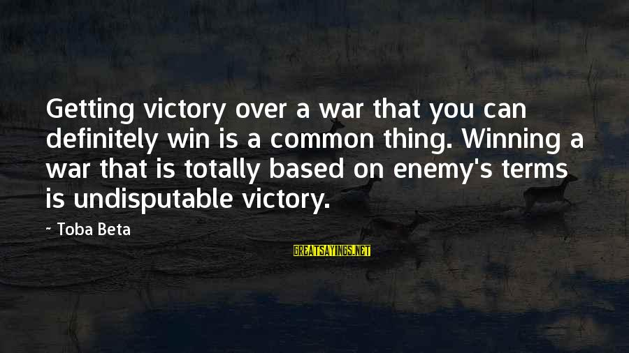 Winning A War Sayings By Toba Beta: Getting victory over a war that you can definitely win is a common thing. Winning