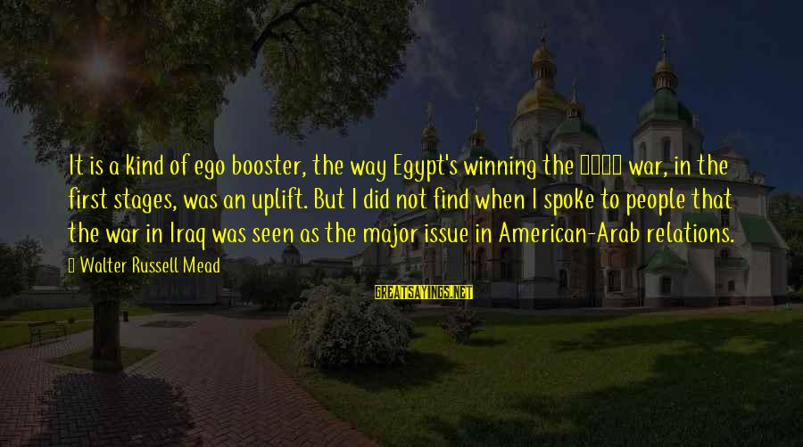 Winning A War Sayings By Walter Russell Mead: It is a kind of ego booster, the way Egypt's winning the 1973 war, in