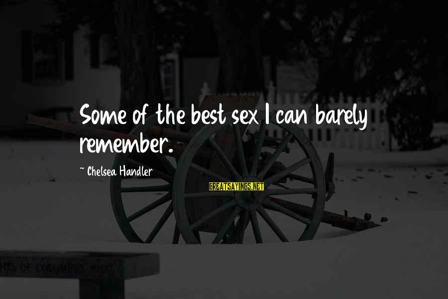 Winningest Sayings By Chelsea Handler: Some of the best sex I can barely remember.