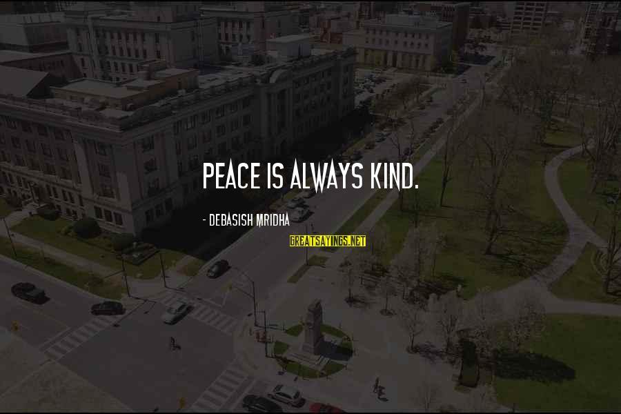 Winningest Sayings By Debasish Mridha: Peace is always kind.