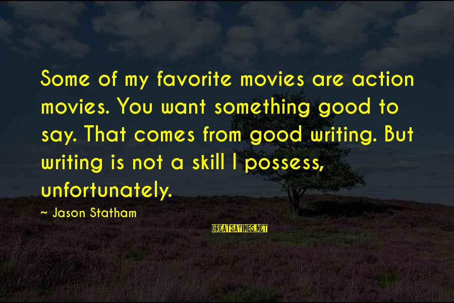 Winningest Sayings By Jason Statham: Some of my favorite movies are action movies. You want something good to say. That