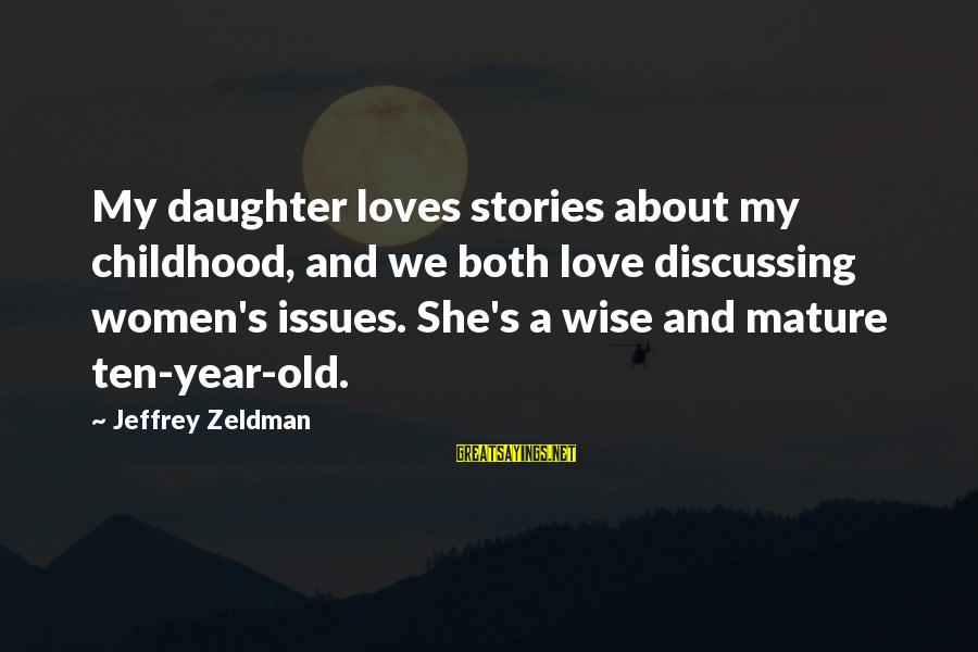 Winningest Sayings By Jeffrey Zeldman: My daughter loves stories about my childhood, and we both love discussing women's issues. She's