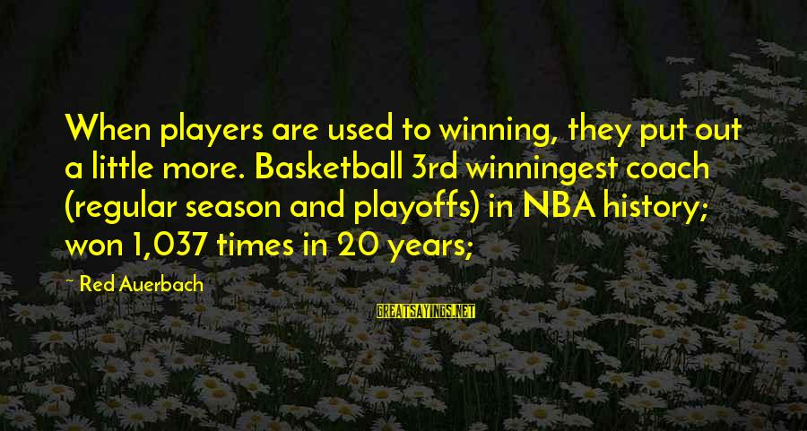 Winningest Sayings By Red Auerbach: When players are used to winning, they put out a little more. Basketball 3rd winningest