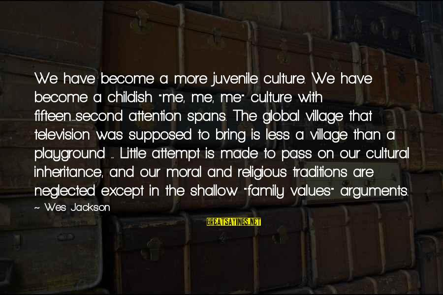 """Winningest Sayings By Wes Jackson: We have become a more juvenile culture. We have become a childish """"me, me, me"""""""