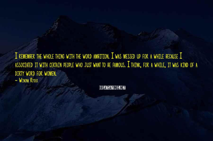 Winona Ryder Sayings: I remember the whole thing with the word ambition. I was messed up for a