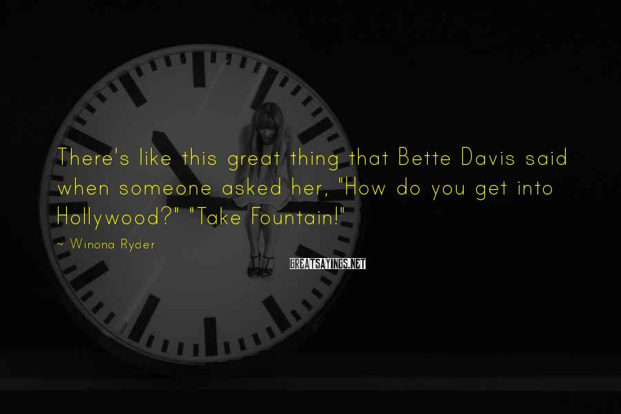 """Winona Ryder Sayings: There's like this great thing that Bette Davis said when someone asked her, """"How do"""