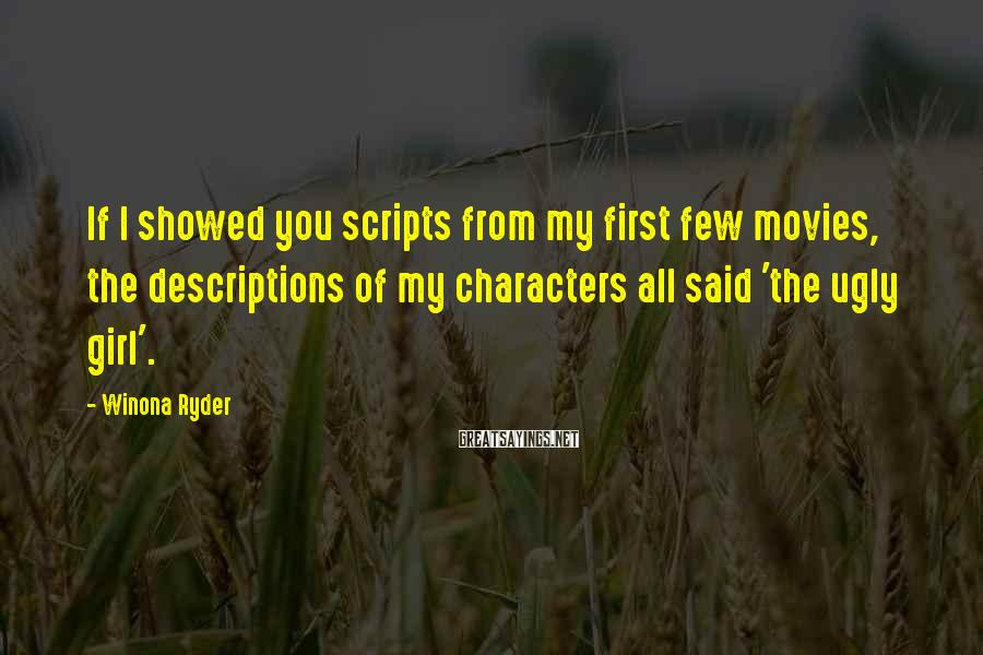 Winona Ryder Sayings: If I showed you scripts from my first few movies, the descriptions of my characters