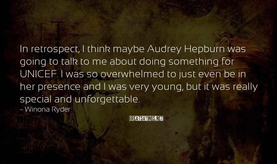 Winona Ryder Sayings: In retrospect, I think maybe Audrey Hepburn was going to talk to me about doing