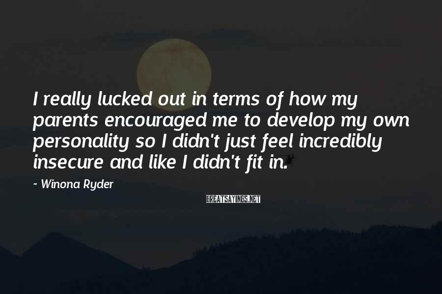 Winona Ryder Sayings: I really lucked out in terms of how my parents encouraged me to develop my