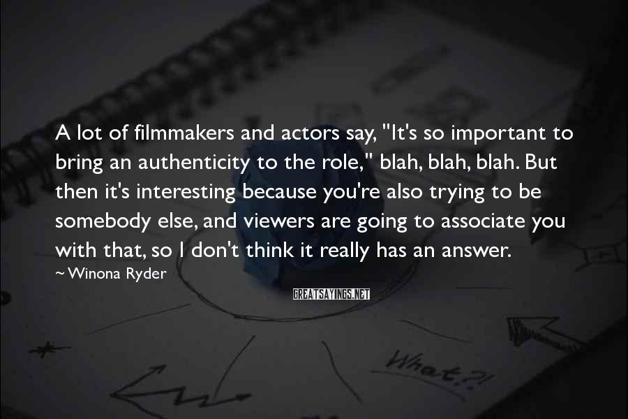 """Winona Ryder Sayings: A lot of filmmakers and actors say, """"It's so important to bring an authenticity to"""