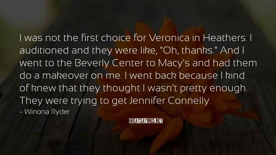 Winona Ryder Sayings: I was not the first choice for Veronica in Heathers. I auditioned and they were
